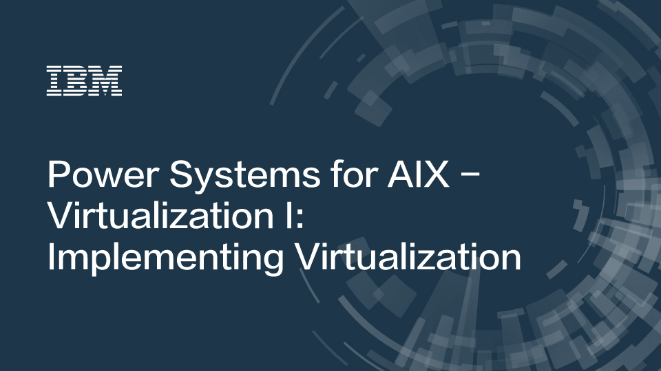Power Systems for AIX - Virtualization I: Implementing Virtualization